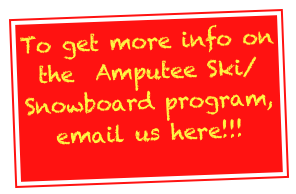 To get more info on the  Amputee Ski/Snowboard program, email us here!!!
